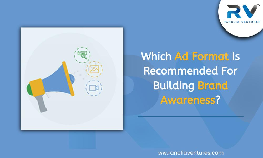 Which Ad Format is Required for Building Awareness