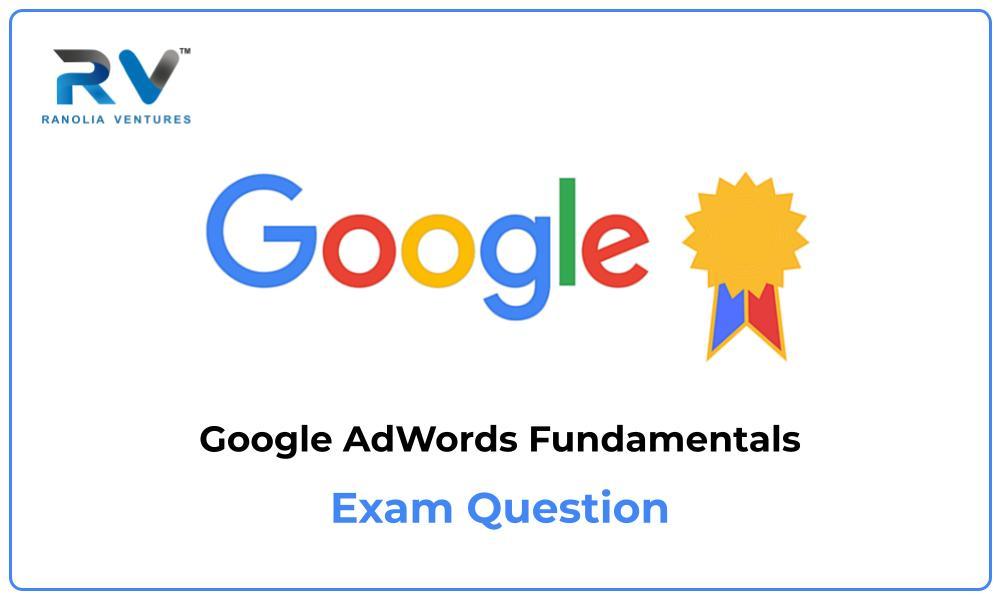 Google AdWords Fundamentals Exam Question