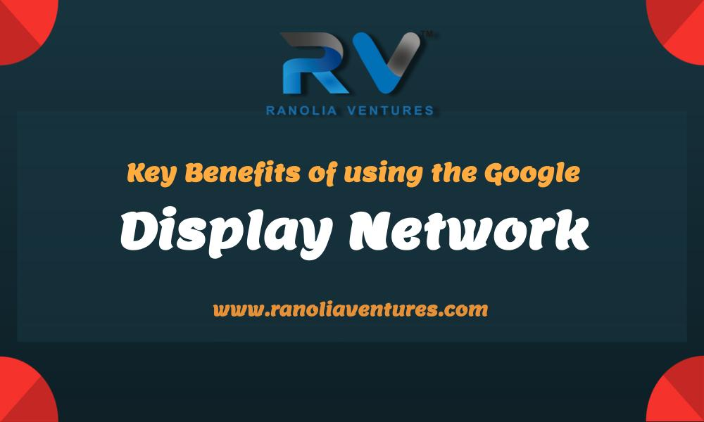 What are the key benefits of using the Google Display Network?